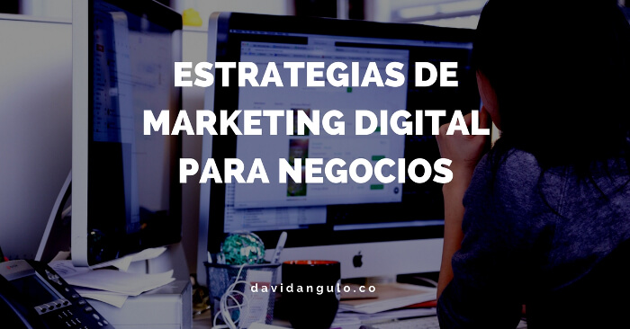 Estrategias de Marketing Digital Para Negocios
